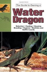 Picture of The Guide to Owning Water Dragons, Sailfin Lizards & Basilisks