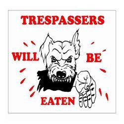 TRESPASSERS WILL BE EATEN