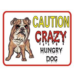 CAUTION CRAZY HUNGY DOG
